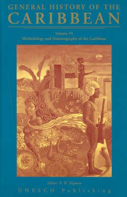 UNESCO General History of the Caribbean Methodology and Historiography of the Caribbean v. 6 by B. W. Higman