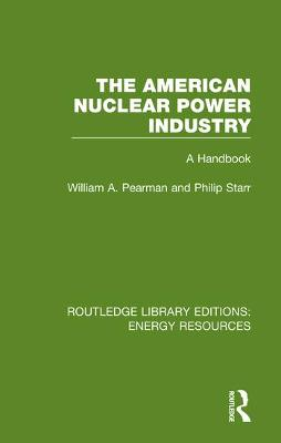 The American Nuclear Power Industry: A Handbook by William A. Pearman