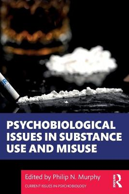 Psychobiological Issues in Substance Use and Misuse by Philip N. Murphy
