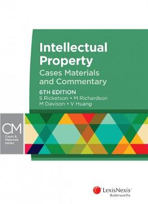 Intellectual Property: Cases, Materials and Commentary by Richardson, Davison & Huang Ricketson