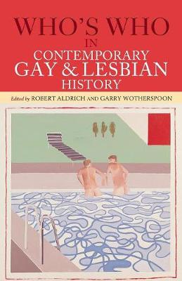 Who's Who in Contemporary Gay and Lesbian History by Robert Aldrich