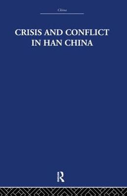 Crisis and Conflict in Han China by Michael Loewe