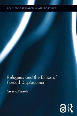 Refugees and the Ethics of Forced Displacement book