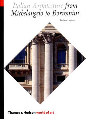 Italian Architecture: From Michelangelo to Borromini by Andrew Hopkins