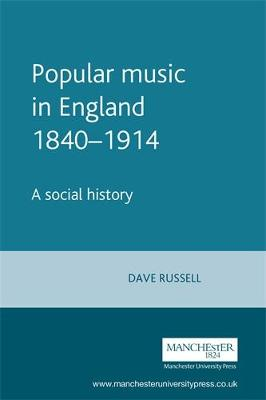 Popular Music in England 1840-1914: A Social History by David Russell