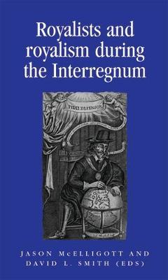 Royalists and Royalism During the Interregnum by Jason McElligott