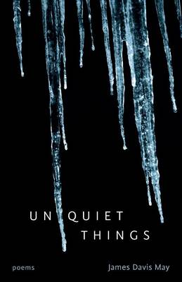 Unquiet Things: Poems by James Davis May