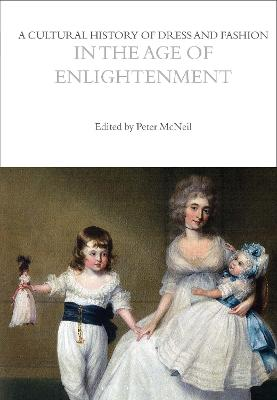 A Cultural History of Dress and Fashion in the Age of Enlightenment by Peter  McNeil