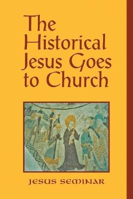 The Historical Jesus Goes to Church by Arthur J. Dewey
