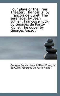 Four Plays of the Free Theater; The Fossils, by Francois de Curel; The Serenade, by Jean Jullien; Fr by Georges Ancey