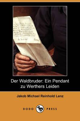 Der Waldbruder: Ein Pendant Zu Werthers Leiden (Dodo Press) by Jakob Michael Reinhold Lenz