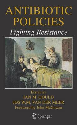 Antibiotic Policies: Fighting Resistance by Ian M. Gould