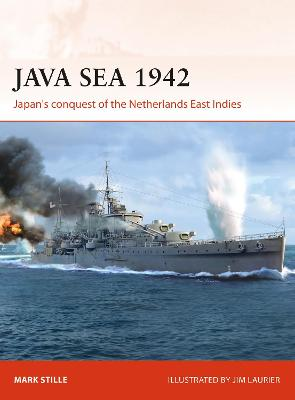 Java Sea 1942: Japan's conquest of the Netherlands East Indies by Mark Stille