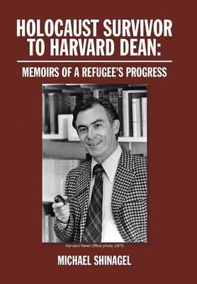 Holocaust Survivor to Harvard Dean by Dean Michael Shinagel