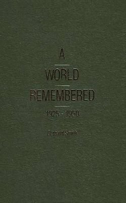 A World Remembered 1925-1950, A by Bernard Smith