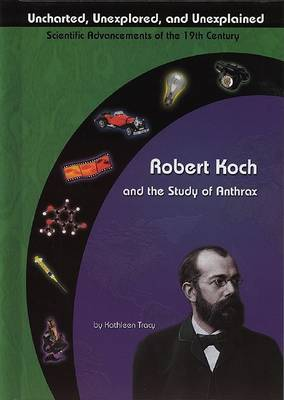 Robert Koch and the Study of Anthrax by Kathleen A. Tracy