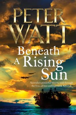 Beneath a Rising Sun by Peter Watt