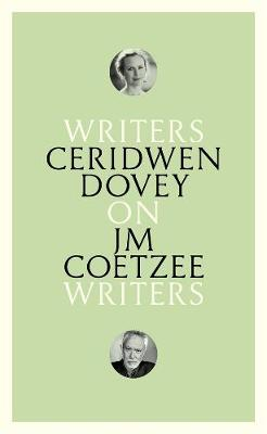On JM Coetzee: Writers on Writers by Ceridwen Dovey