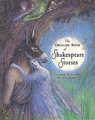 The Orchard Book of Classic Shakespeare Stories by Andrew Matthews