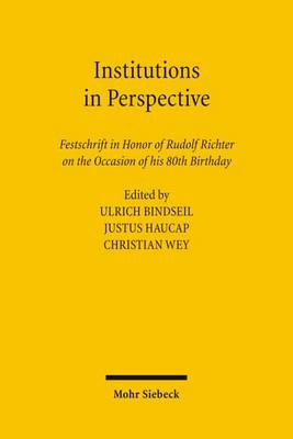 Institutions in Perspective: Festschrift in Honor of Rudolf Richter on the Occasion of His 80th Birthday by Ulrich Bindseil