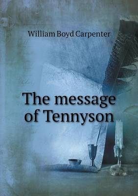 The Message of Tennyson by William Boyd Carpenter