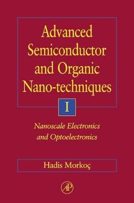 Advanced Semiconductor and Organic Nano-Techniques Part I by Hadis Morkoc