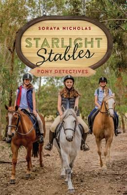 Starlight Stables: Pony Detectives (Book 1) by Soraya Nicholas