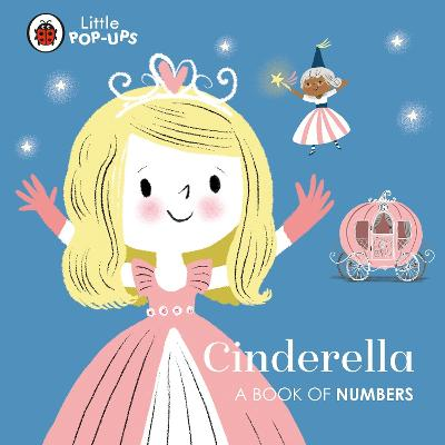 Little Pop-Ups: Cinderella: A Book of Numbers by Nila Aye
