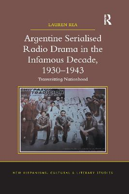 Argentine Serialised Radio Drama in the Infamous Decade, 1930-1943: Transmitting Nationhood by Lauren Rea