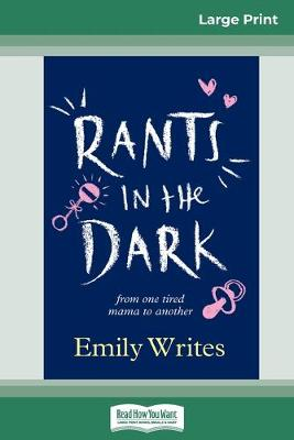 Rants in the Dark: From one tired mama to another (16pt Large Print Edition) by Emily Writes