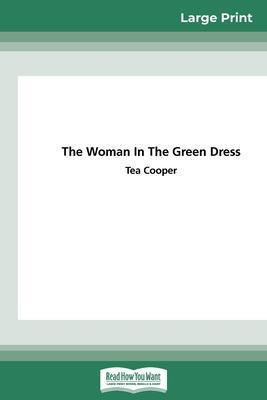 The Woman in the Green Dress (16pt Large Print Edition) by Tea Cooper
