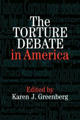 The Torture Debate in America by Karen J. Greenberg