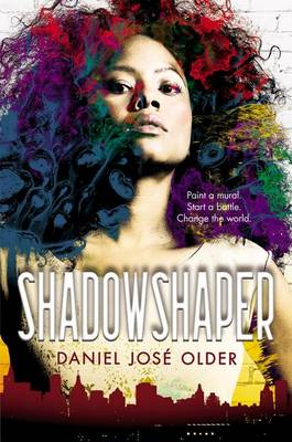 Shadowshaper (the Shadowshaper Cypher, Book 1) by Daniel Jose Older