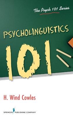Psycholinguistics 101 by H. Wind Cowles