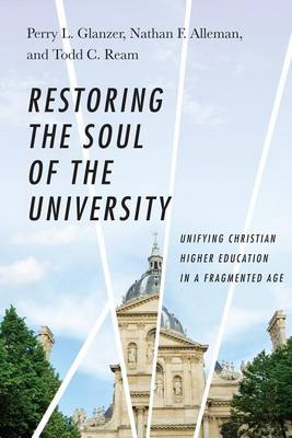 Restoring the Soul of the University by Perry L Glanzer