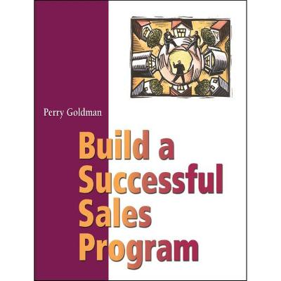 Build A Successful Sales Program by Perry Goldman
