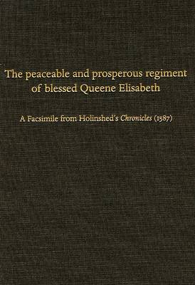The Peaceable and Prosperous Regiment of Blessed Queene Elisabeth by Cyndia Susan Clegg