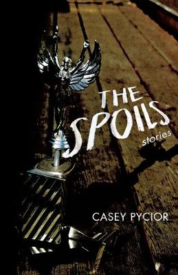 The Spoils by Casey       Pycior