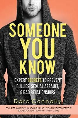Someone You Know: Expert Secrets to Prevent Bullies, Sexual Assault, & Bad Relationships by Dara Connolly