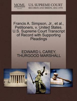 Francis A. Simpson, Jr., Et Al., Petitioners, V. United States. U.S. Supreme Court Transcript of Record with Supporting Pleadings by Edward L Carey