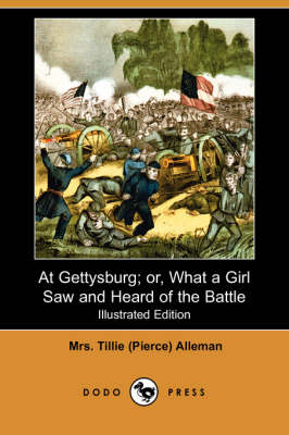 At Gettysburg; Or, What a Girl Saw and Heard of the Battle (Illustrated Edition) (Dodo Press) book