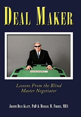 Deal Maker: Lessons From the Blind Master Negotiator by PhD Joseph Dean Klatt