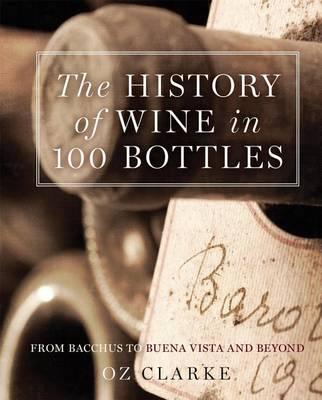 The History of Wine in 100 Bottles by Oz Clarke