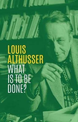 What is to be Done? by Louis Althusser
