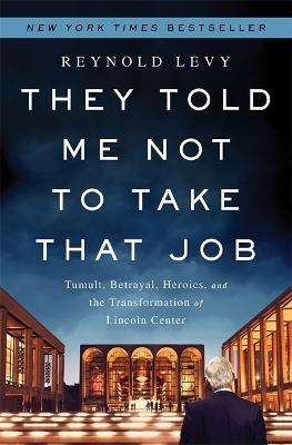 They Told Me Not to Take that Job by Reynold Levy