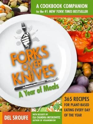Forks Over Knives Cookbook:Over 300 Recipes for Plant-Based Eating All  Though the Year by Del Sroufe
