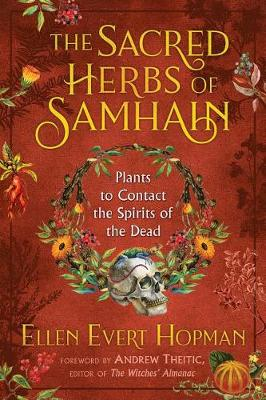The Sacred Herbs of Samhain: Plants to Contact the Spirits of the Dead by Ellen Evert Hopman
