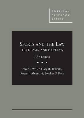 Sports and the Law, Text, Cases and Problems by Paul C. Weiler