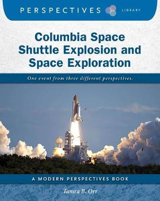 Columbia Space Shuttle Explosion and Space Exploration by Tamra B. Orr