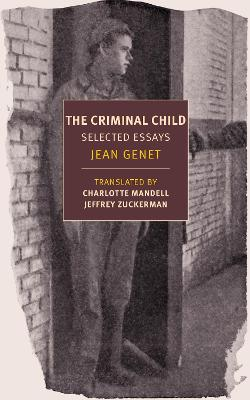 Criminal Child: Selected Essays by Jean Genet
